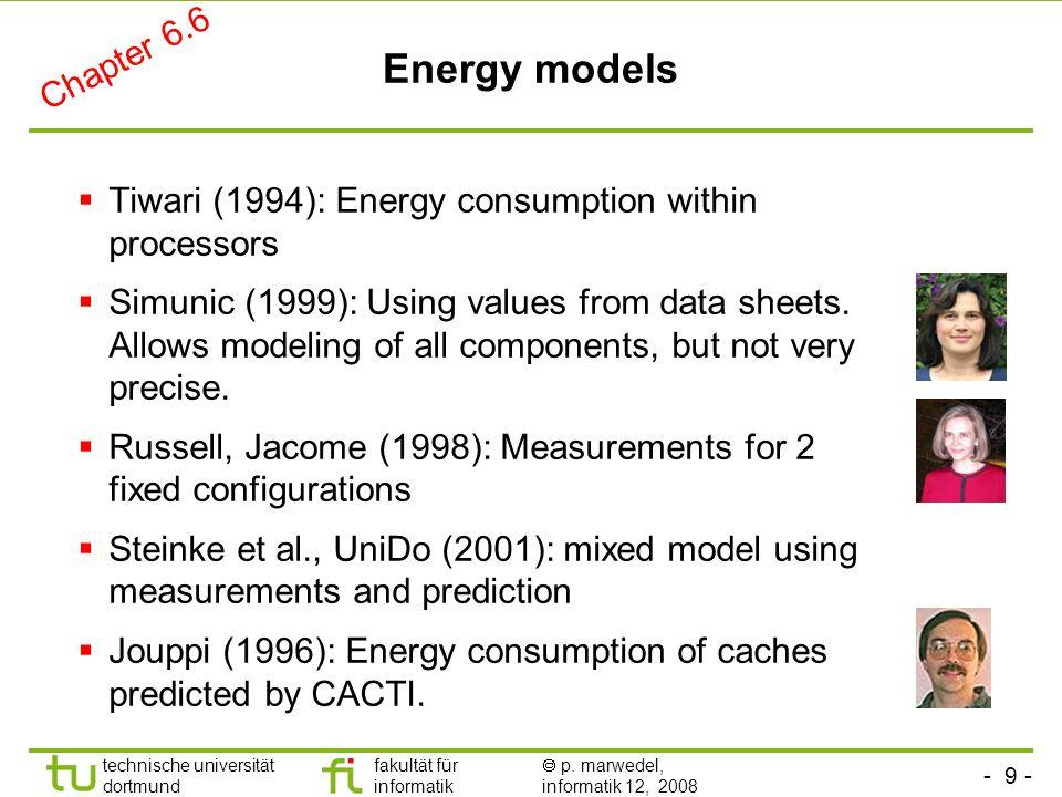 - 9 - technische universität dortmund fakultät für informatik p. marwedel, informatik 12, 2008 Energy models Tiwari (1994): Energy consumption within