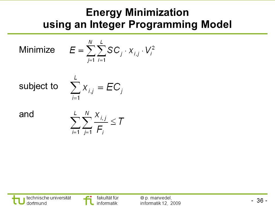 - 35 - technische universität dortmund fakultät für informatik p. marwedel, informatik 12, 2009 Designing an I(L)P model Simplifying assumptions of th