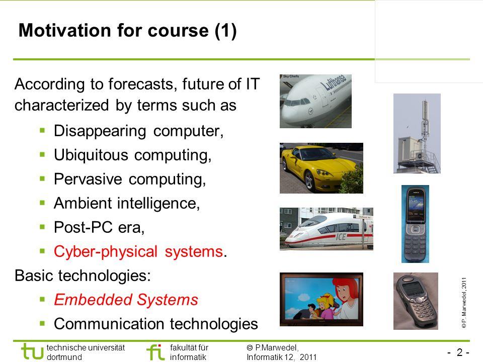 - 2 - technische universität dortmund fakultät für informatik P.Marwedel, Informatik 12, 2011 Motivation for course (1) According to forecasts, future