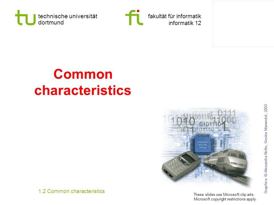 technische universität dortmund fakultät für informatik informatik 12 Common characteristics Graphics: © Alexandra Nolte, Gesine Marwedel, 2003 1.2 Co