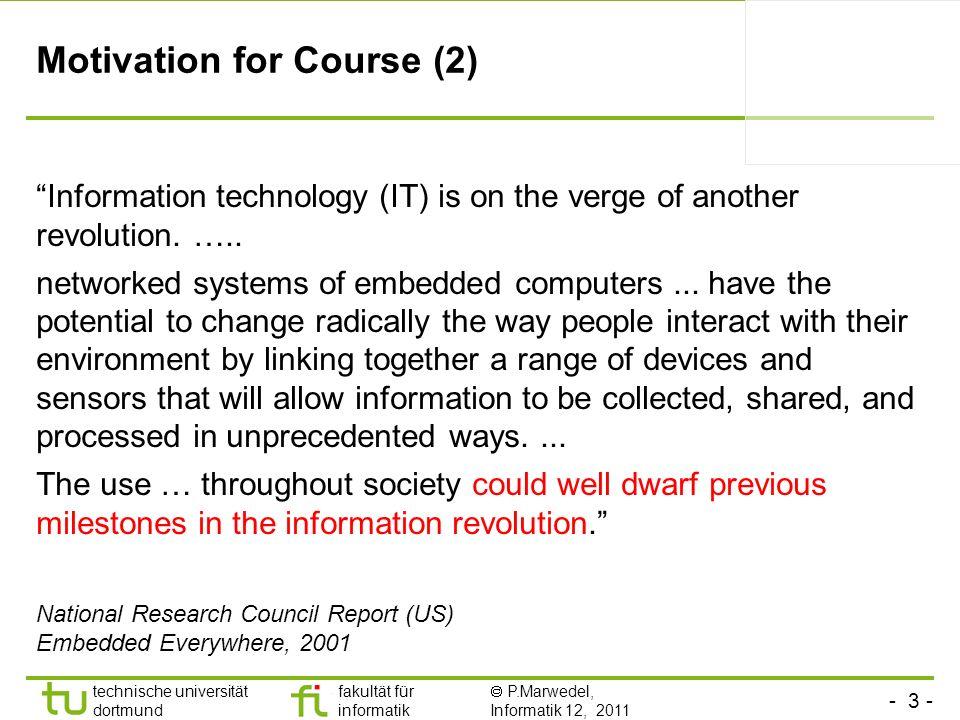 - 3 - technische universität dortmund fakultät für informatik P.Marwedel, Informatik 12, 2011 Motivation for Course (2) Information technology (IT) is
