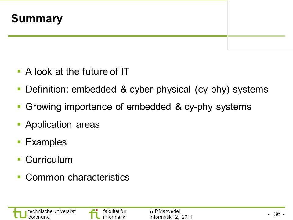 - 36 - technische universität dortmund fakultät für informatik P.Marwedel, Informatik 12, 2011 Summary A look at the future of IT Definition: embedded