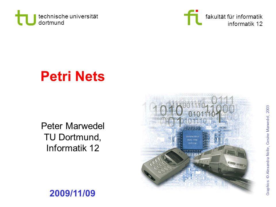 fakultät für informatik informatik 12 technische universität dortmund Petri Nets Peter Marwedel TU Dortmund, Informatik 12 Graphics: © Alexandra Nolte, Gesine Marwedel, 2003 2009/11/09