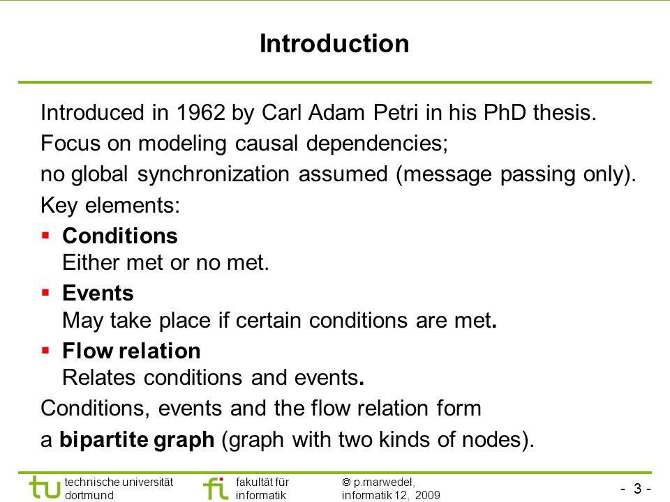 - 3 - technische universität dortmund fakultät für informatik p.marwedel, informatik 12, 2009 Introduction Introduced in 1962 by Carl Adam Petri in his PhD thesis.