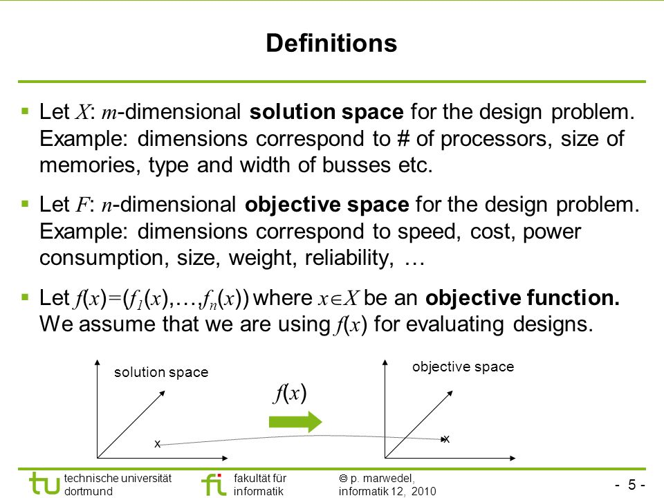 - 5 - technische universität dortmund fakultät für informatik p. marwedel, informatik 12, 2010 Definitions Let X : m -dimensional solution space for t