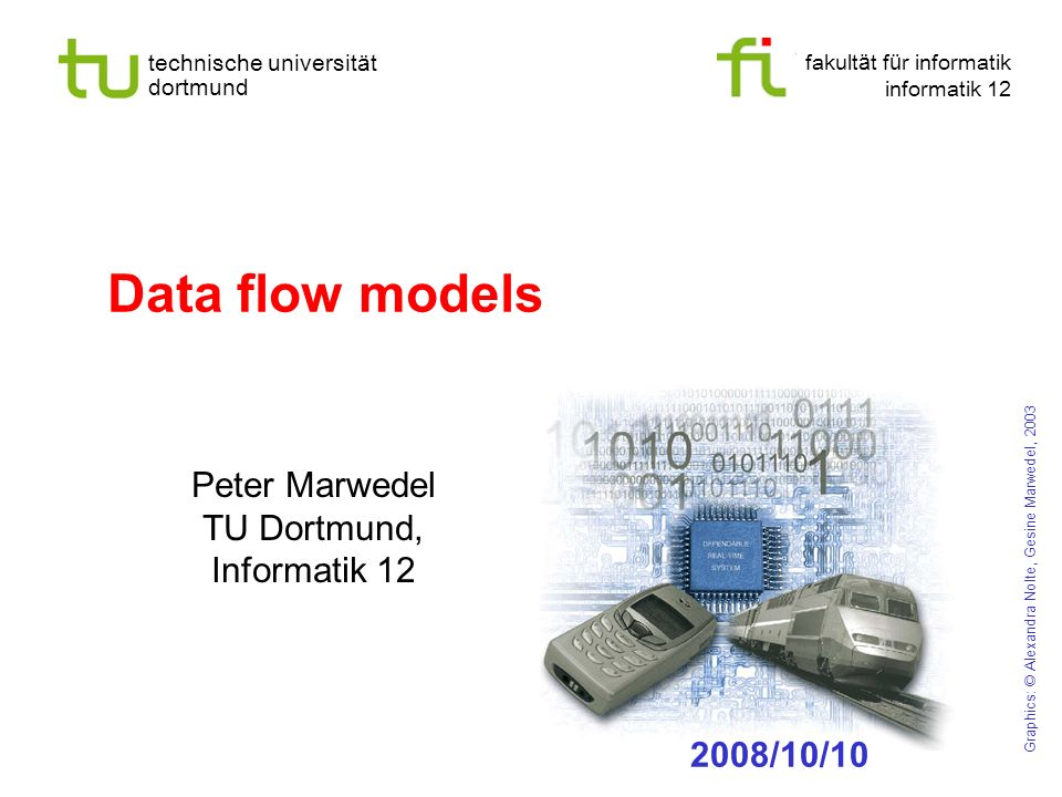 fakult ä t f ü r informatik informatik 12 technische universit ä t dortmund Data flow models Peter Marwedel TU Dortmund, Informatik 12 Graphics: © Alexandra Nolte, Gesine Marwedel, 2003 2008/10/10