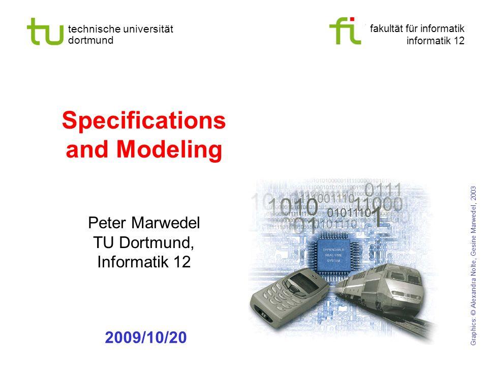 fakultät für informatik informatik 12 technische universität dortmund Specifications and Modeling Peter Marwedel TU Dortmund, Informatik 12 Graphics: © Alexandra Nolte, Gesine Marwedel, 2003 2009/10/20