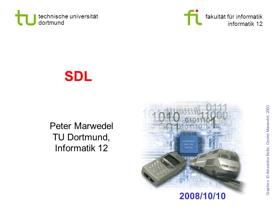 fakultät für informatik informatik 12 technische universität dortmund SDL Peter Marwedel TU Dortmund, Informatik 12 Graphics: © Alexandra Nolte, Gesine Marwedel, 2003 2008/10/10