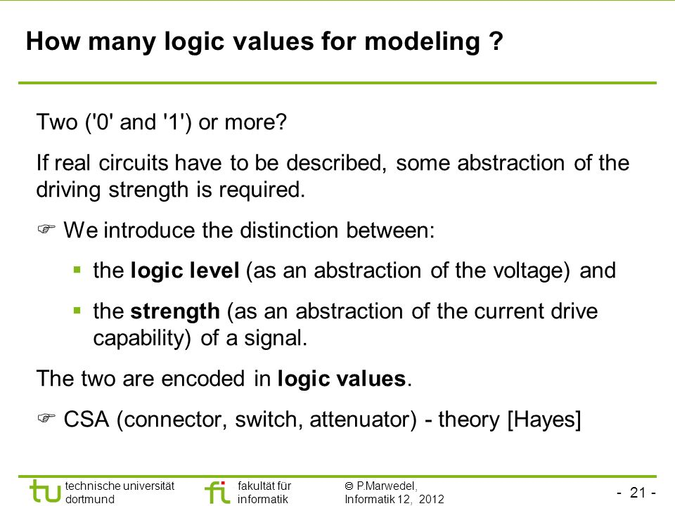 technische universität dortmund fakultät für informatik P.Marwedel, Informatik 12, 2012 How many logic values for modeling .