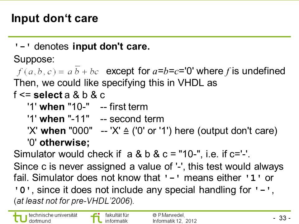 - 33 - technische universität dortmund fakultät für informatik P.Marwedel, Informatik 12, 2012 Input dont care - denotes input don t care.