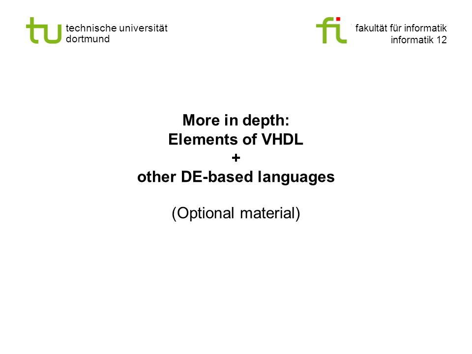 technische universität dortmund fakultät für informatik informatik 12 More in depth: Elements of VHDL + other DE-based languages (Optional material)