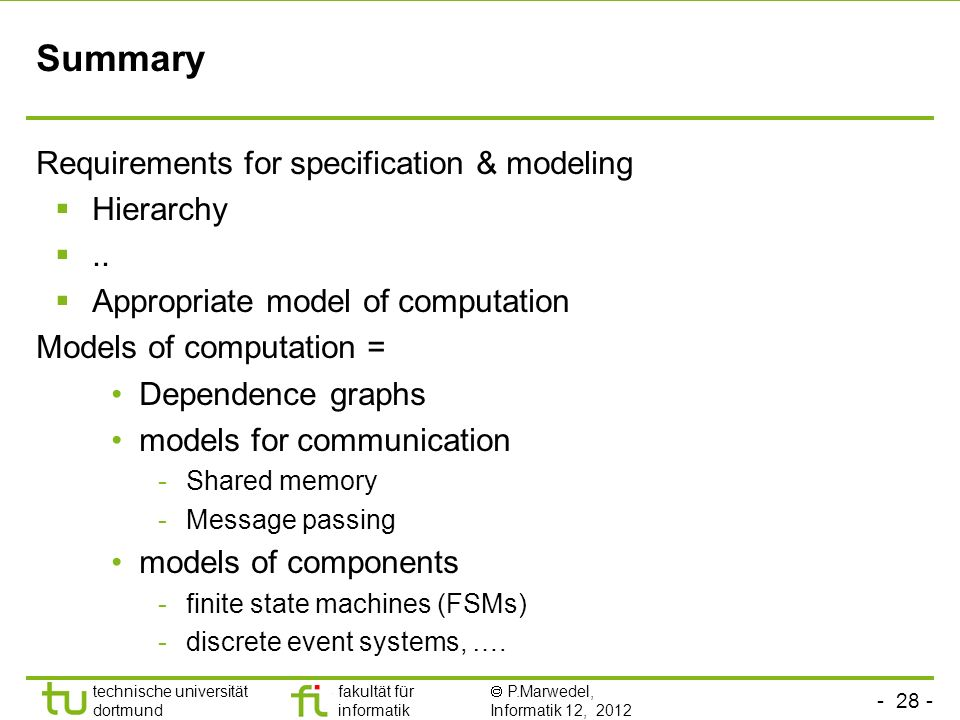 - 28 - technische universität dortmund fakultät für informatik P.Marwedel, Informatik 12, 2012 Summary Requirements for specification & modeling Hierarchy..