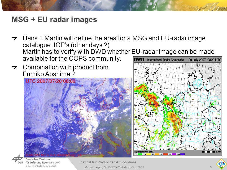 Institut für Physik der Atmosphäre 3Martin Hagen, 7th COPS-Workshop, Oct. 2008 MSG + EU radar images Hans + Martin will define the area for a MSG and