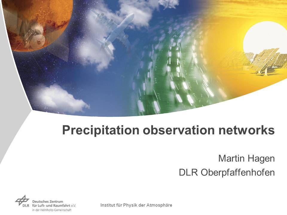 Institut für Physik der Atmosphäre Precipitation observation networks Martin Hagen DLR Oberpfaffenhofen