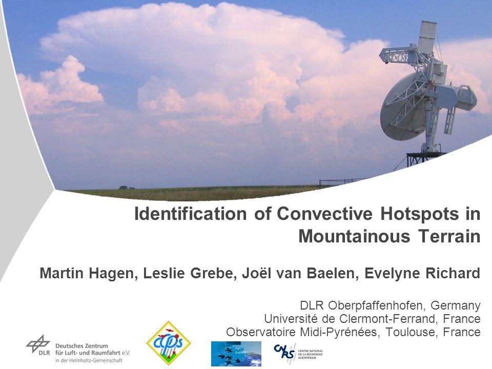 Institut für Physik der Atmosphäre Identification of Convective Hotspots in Mountainous Terrain Martin Hagen, Leslie Grebe, Joël van Baelen, Evelyne R