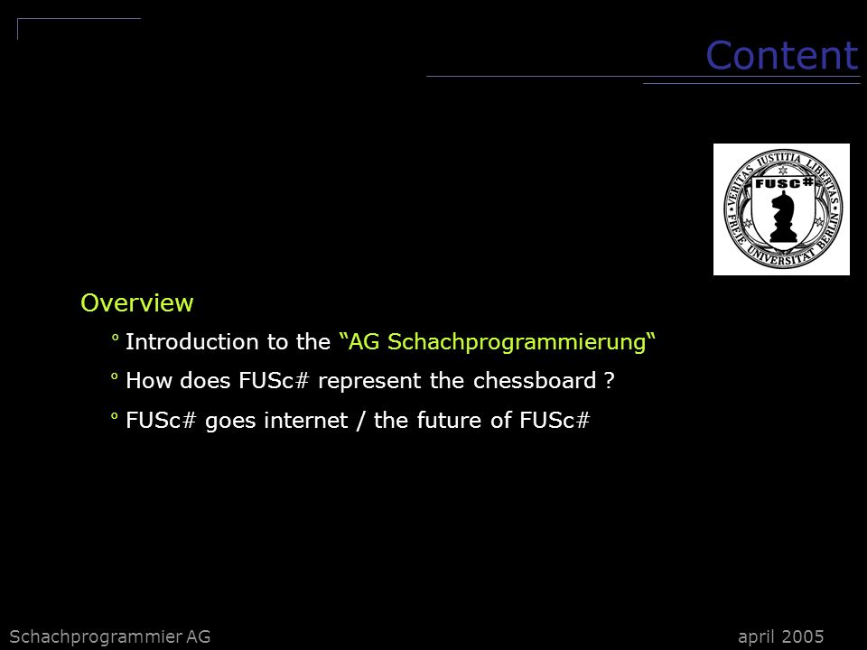 Schachprogrammier AG Content Overview ° Introduction to the AG Schachprogrammierung ° How does FUSc# represent the chessboard .