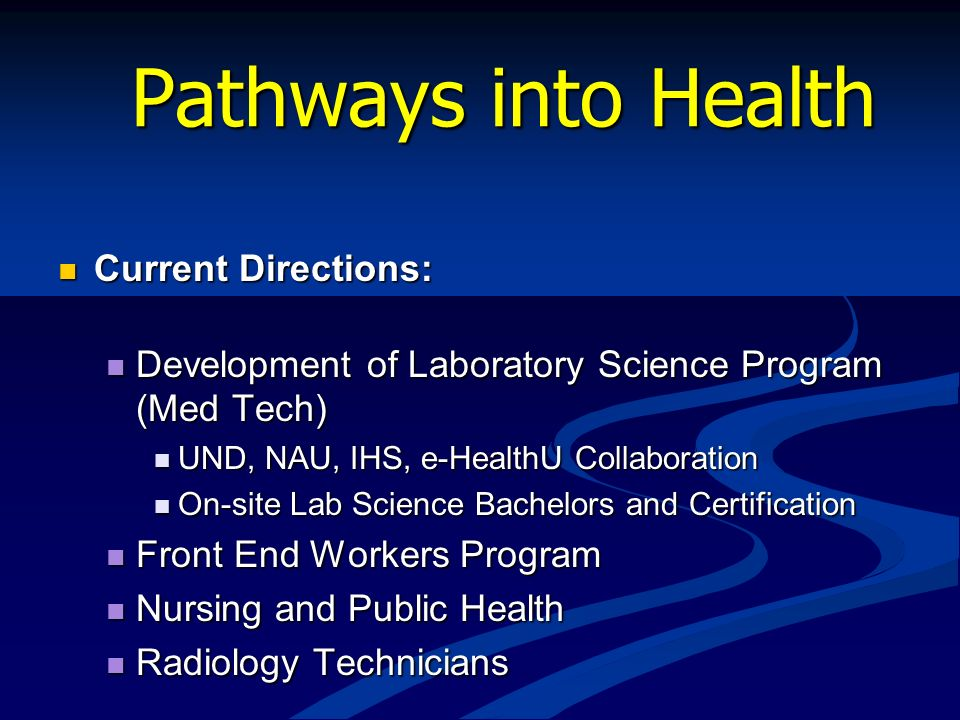 Pathways into Health Current Directions: Current Directions: Development of Laboratory Science Program (Med Tech) Development of Laboratory Science Pr