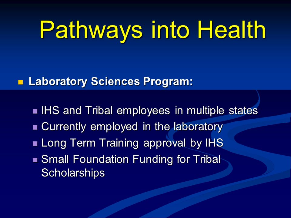 Pathways into Health Laboratory Sciences Program: Laboratory Sciences Program: IHS and Tribal employees in multiple states IHS and Tribal employees in