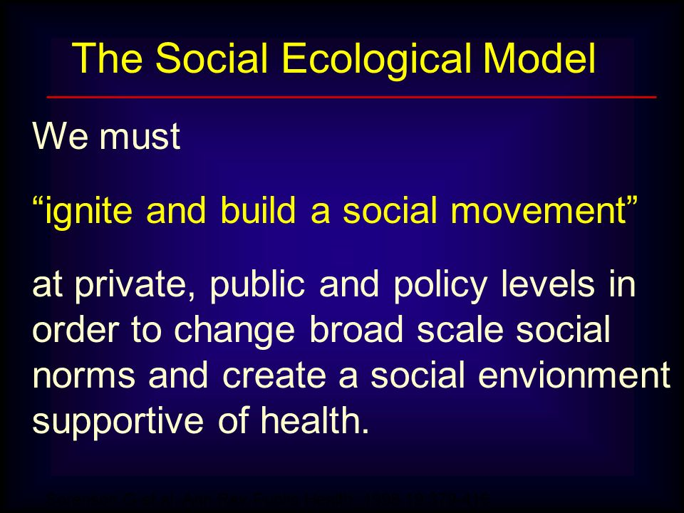 We must ignite and build a social movement at private, public and policy levels in order to change broad scale social norms and create a social envion