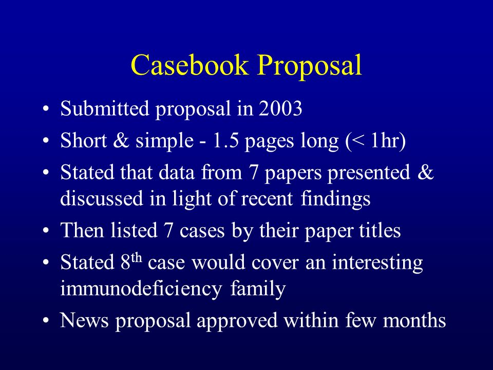 Casebook Proposal Submitted proposal in 2003 Short & simple - 1.5 pages long (< 1hr) Stated that data from 7 papers presented & discussed in light of