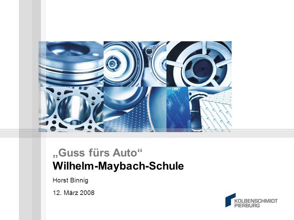 Guss fürs Auto Wilhelm-Maybach-Schule Horst Binnig 12. März 2008