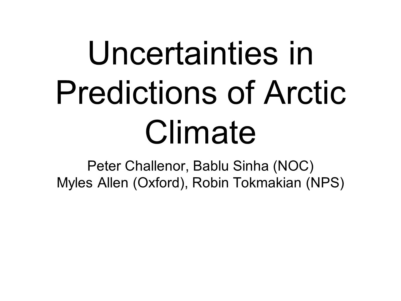 Uncertainty Uncertainty in climate modelling comes from: Model parameters Initial conditions Forcing fields Model structure