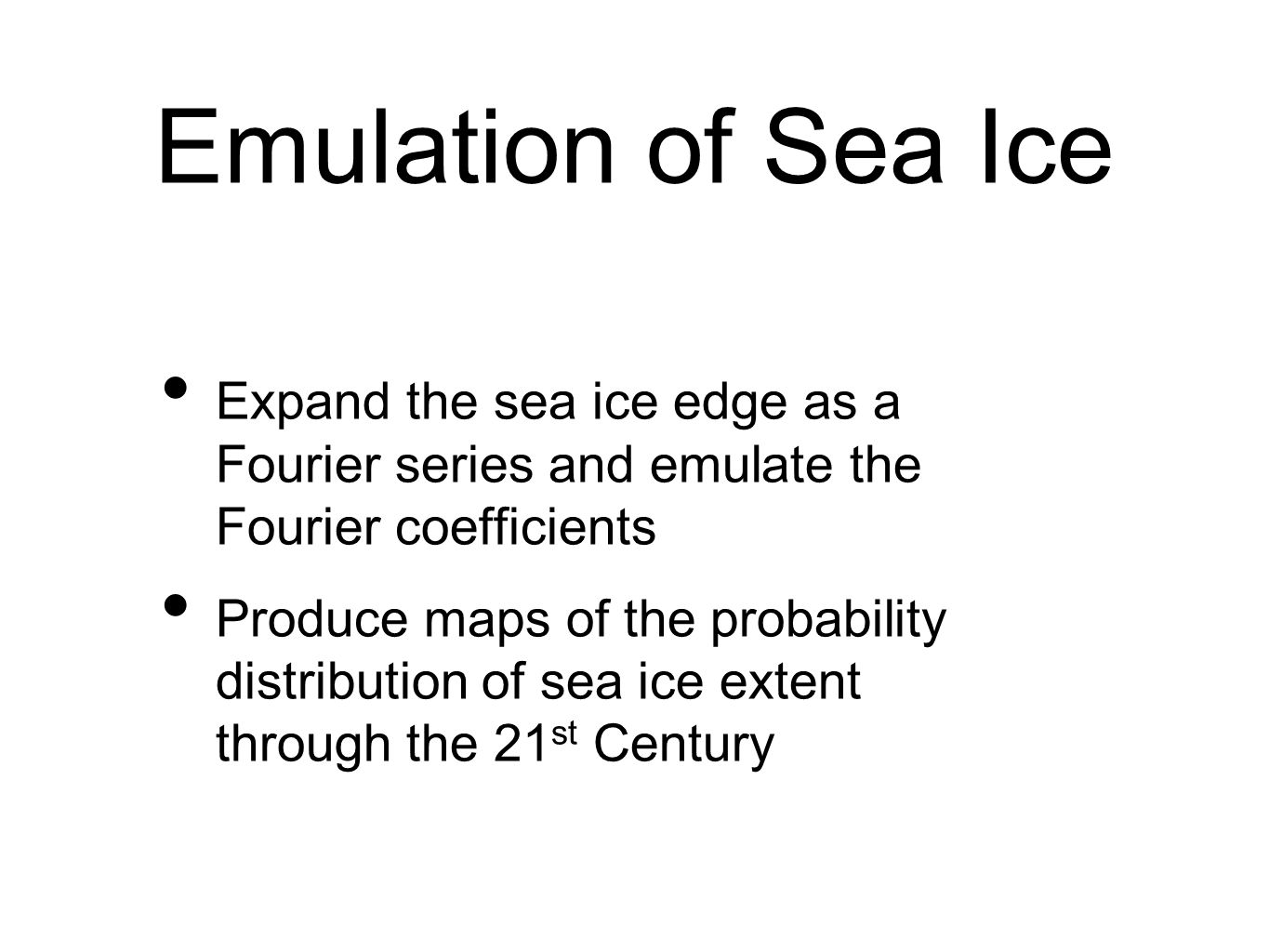 Summary Use newly developed emulator technology to investigate uncertainty in Arctic climate Look at uncertainty in model parameters + initial conditions Use a variety of models (mainly HADCM3 but modified by better models) Builds on work being done in RAPID- WATCH