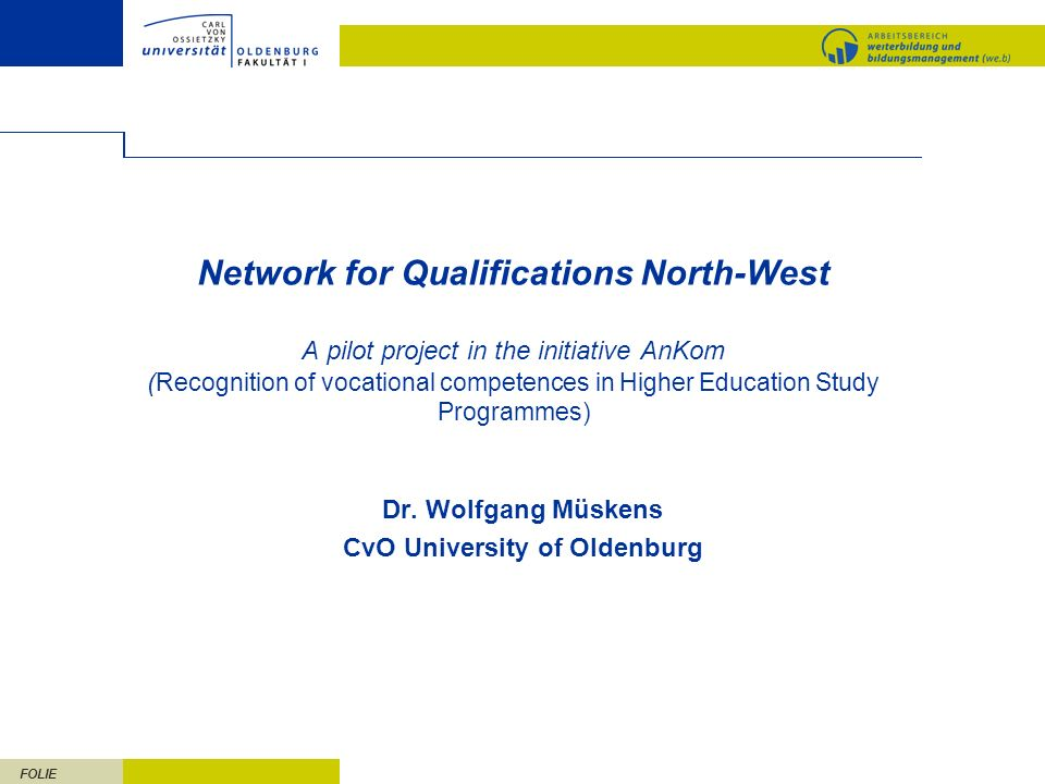 FOLIE Network for Qualifications North-West A pilot project in the initiative AnKom ( Recognition of vocational competences in Higher Education Study