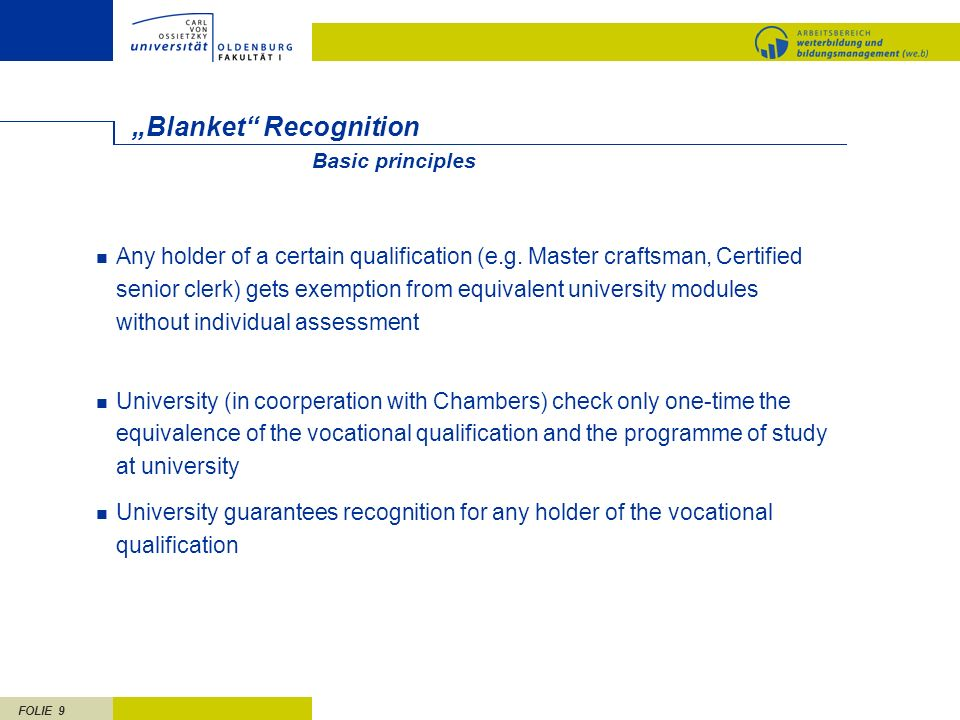 FOLIE 9 Blanket Recognition Any holder of a certain qualification (e.g. Master craftsman, Certified senior clerk) gets exemption from equivalent unive