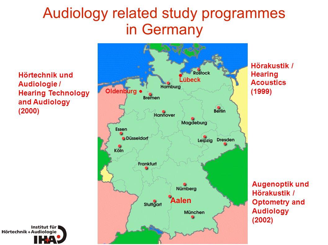 Audiology related study programmes in Germany Oldenburg Lübeck Augenoptik und Hörakustik / Optometry and Audiology (2002) Hörtechnik und Audiologie /