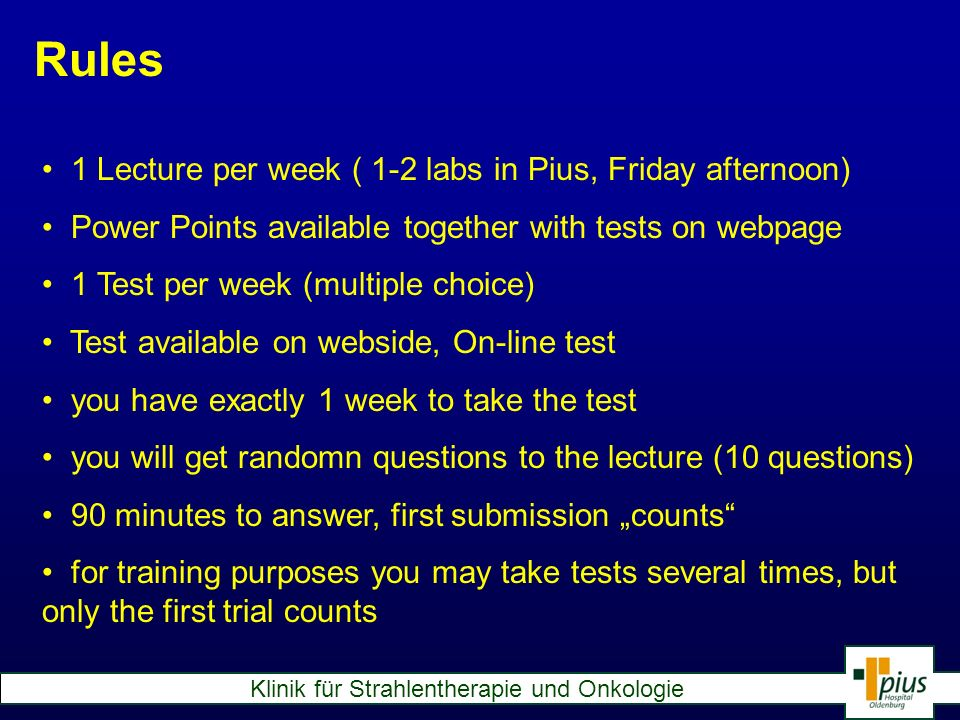 Rules 1 Lecture per week ( 1-2 labs in Pius, Friday afternoon) Power Points available together with tests on webpage 1 Test per week (multiple choice)