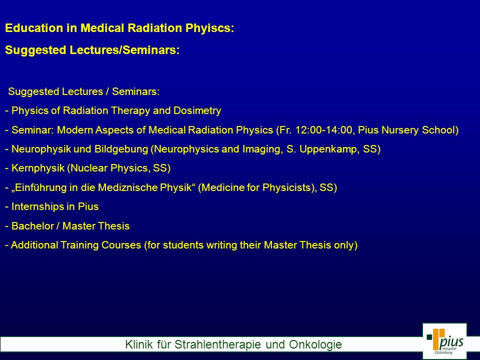 Klinik für Strahlentherapie und Onkologie Education in Medical Radiation Phyiscs: Suggested Lectures/Seminars: - Physics of Radiation Therapy and Dosi