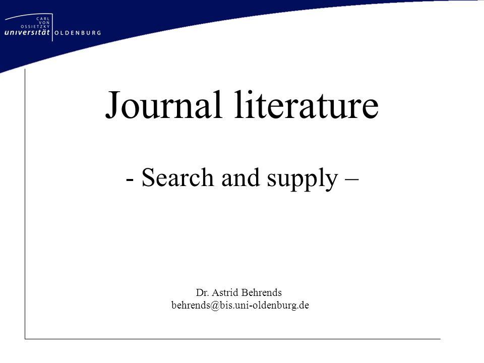 Overview Information supply in Germany Search of journal literature –ORBIS Advanced search –OOZB Description and functions of the database Main menue Profile –GVK Plus Advanced Search Interlibrary loan and document delivery service –National information search KVK Subito