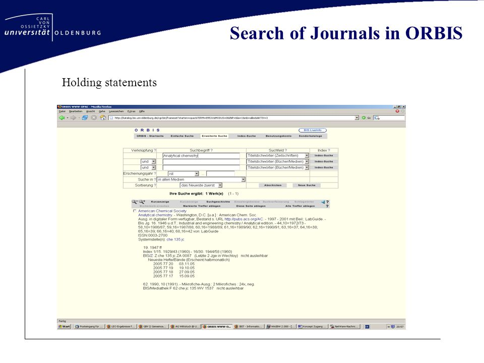 Search of journals in OOZB OOZBOOZB (Oldenburger Online Zeitschriftenbibliothek) contains 33,118 journals on different subjects contains the journals of the EZB (Elektronische Zeitschriftenbibliothek) and the journals of the database Online Contents (v.