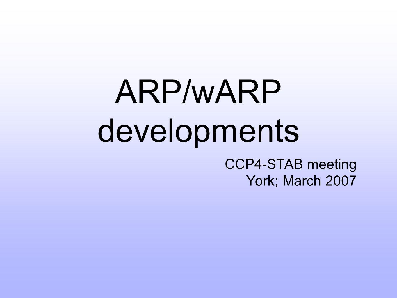 ARP/wARP developments CCP4-STAB meeting York; March 2007