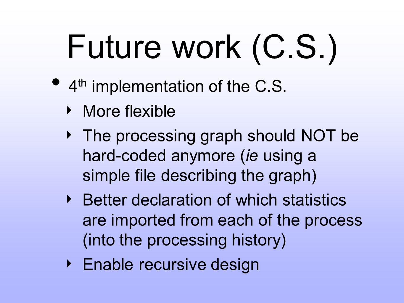 Future work (C.S.) 4 th implementation of the C.S.