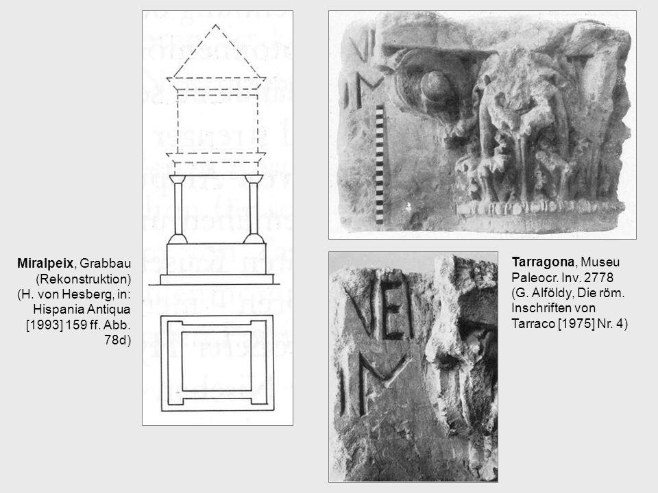 Tarragona, Museu Paleocr. Inv. 2778 (G. Alföldy, Die röm. Inschriften von Tarraco [1975] Nr. 4) Miralpeix, Grabbau (Rekonstruktion) (H. von Hesberg, i