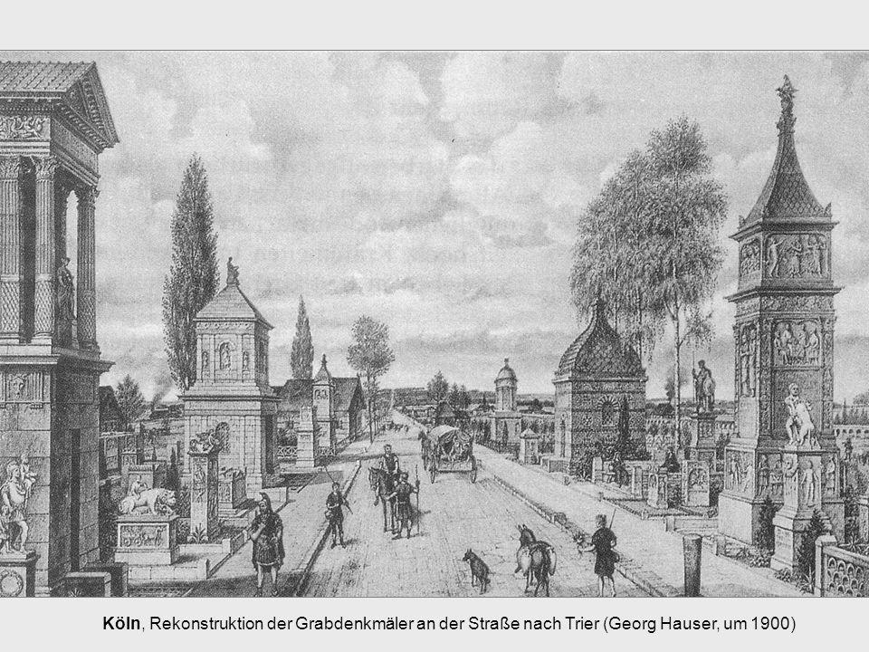 Köln, Rekonstruktion der Grabdenkmäler an der Straße nach Trier (Georg Hauser, um 1900)