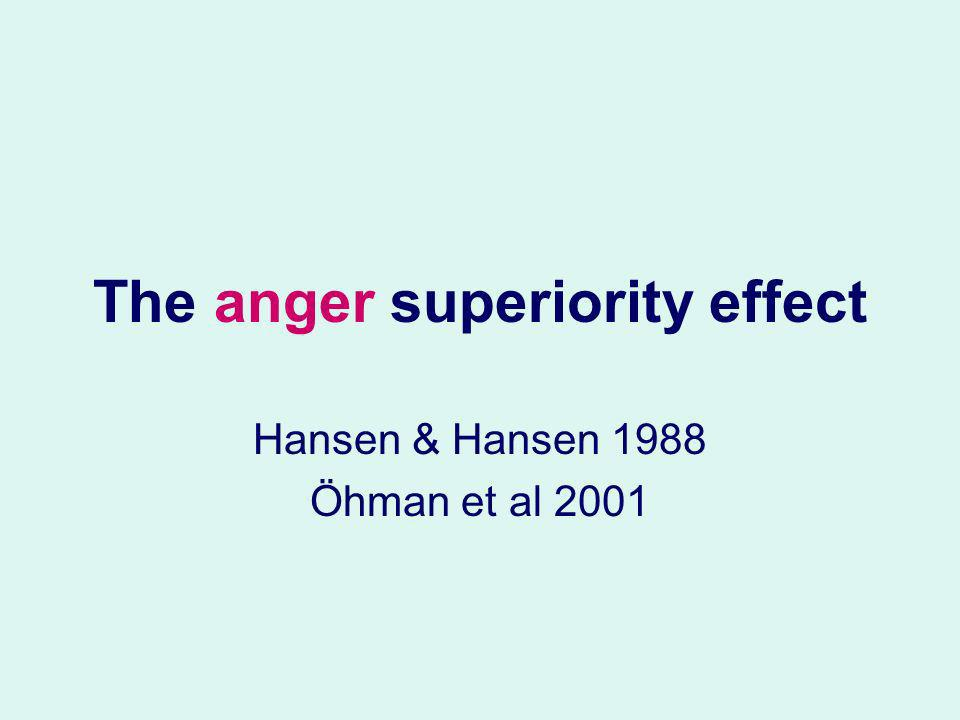 The anger superiority effect Hansen & Hansen 1988 Öhman et al 2001