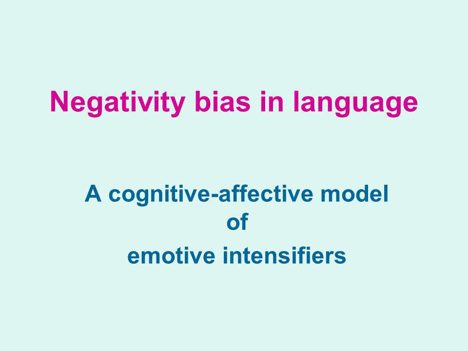 Negativity bias in language A cognitive-affective model of emotive intensifiers