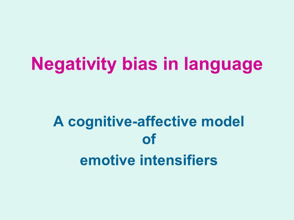 Negativity bias in language A cognitive-affective model of emotive intensifiers