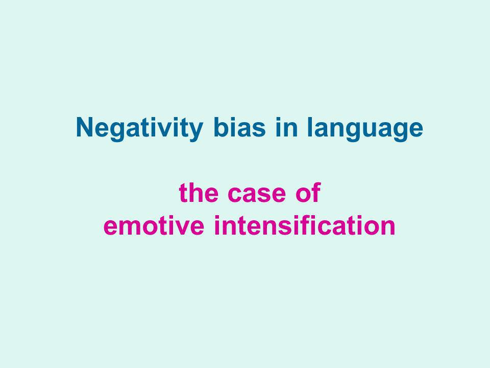 Negativity bias in language the case of emotive intensification