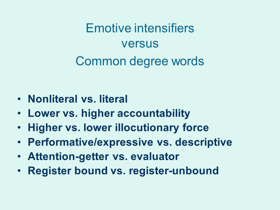 Emotive intensifiers versus Common degree words Nonliteral vs.