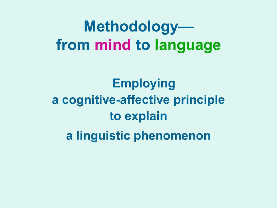 Methodology from mind to language Employing a cognitive-affective principle to explain a linguistic phenomenon