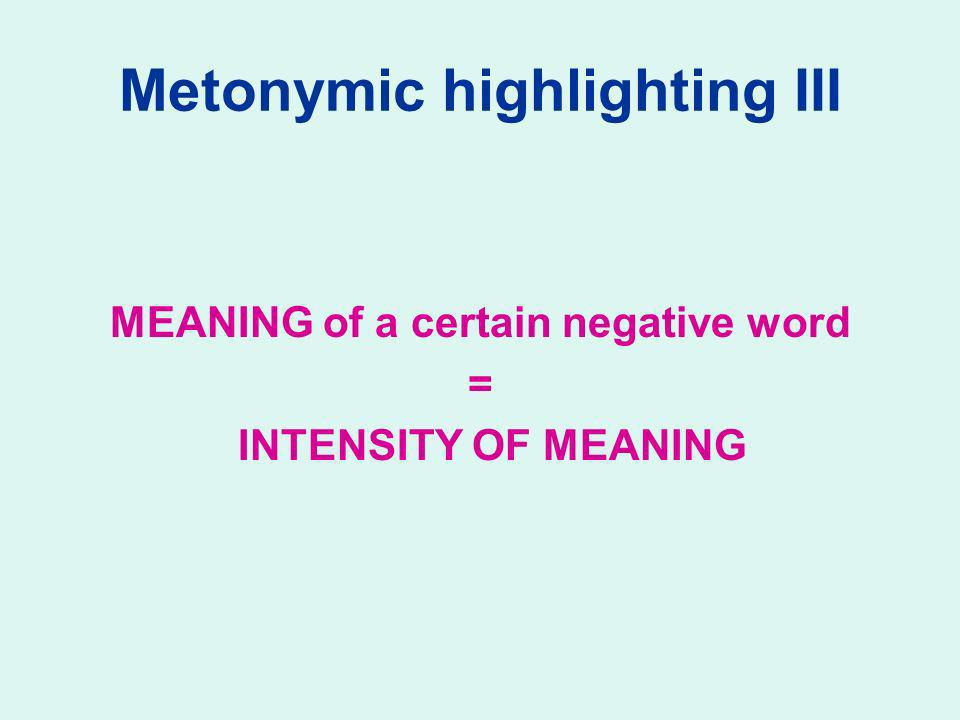 Metonymic highlighting III MEANING of a certain negative word = INTENSITY OF MEANING