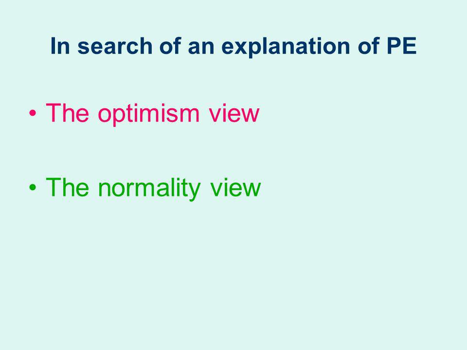 In search of an explanation of PE The optimism view The normality view