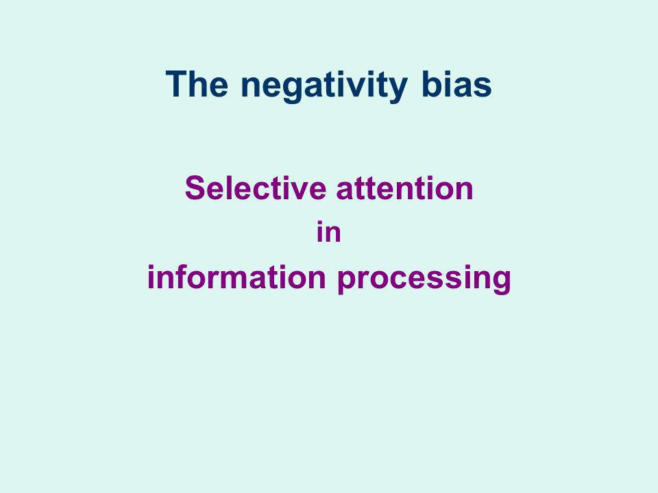 The negativity bias Selective attention in information processing