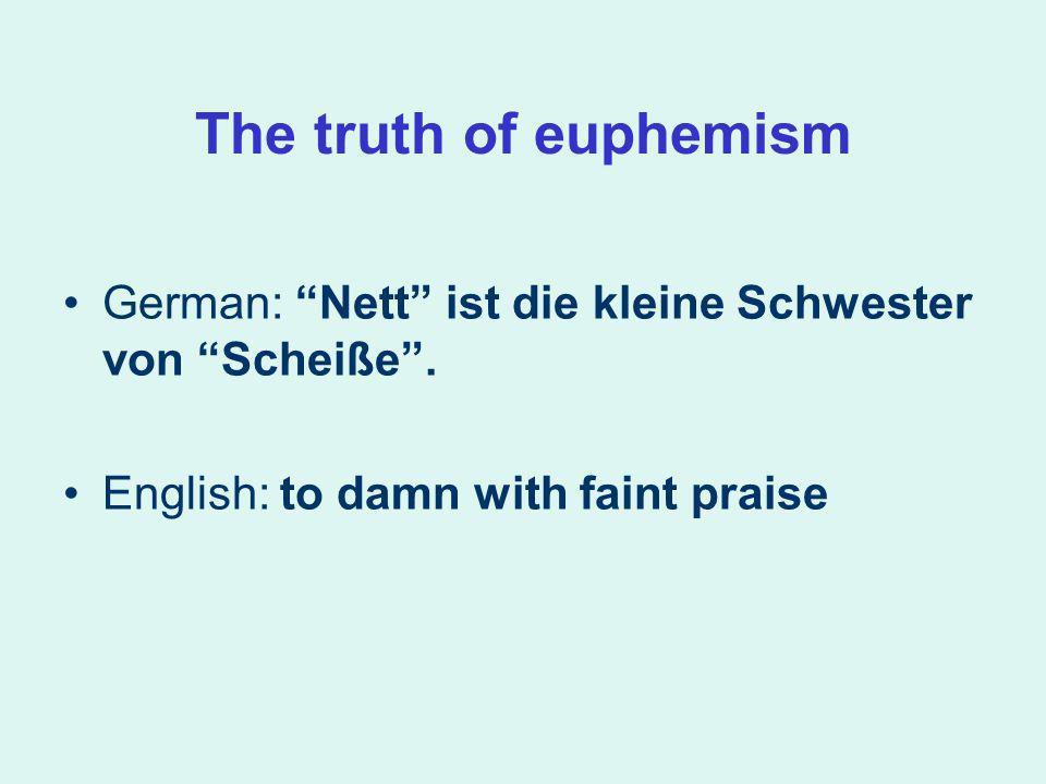 The truth of euphemism German: Nett ist die kleine Schwester von Scheiße.