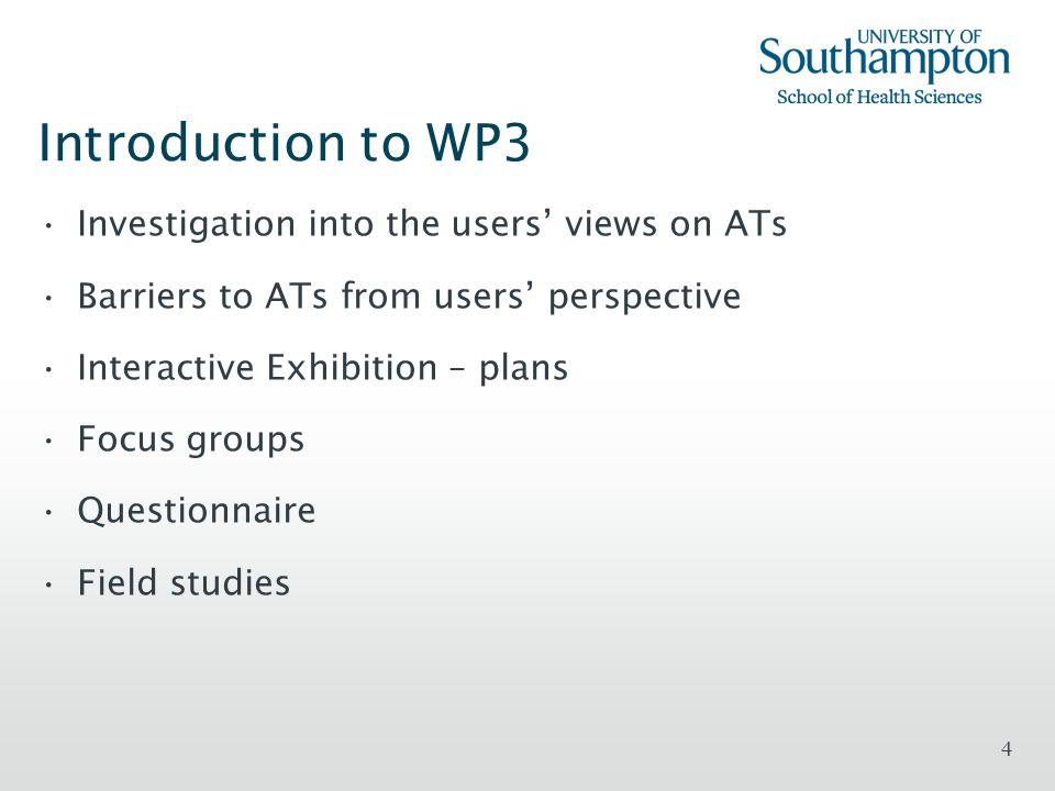 4 Introduction to WP3 Investigation into the users views on ATs Barriers to ATs from users perspective Interactive Exhibition – plans Focus groups Que