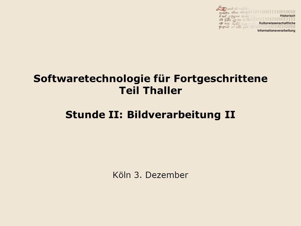 Softwaretechnologie für Fortgeschrittene Teil Thaller Stunde II: Bildverarbeitung II Köln 3. Dezember